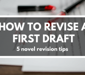 How to Revise a First Draft (5 Novel Revision Tips)