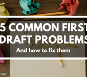 5 Most Common First Draft Problems (and how to fix them)