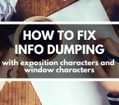 How to Fix Info Dumping With Exposition Characters and Window Characters