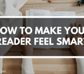 How to Make Your Readers Feel Smart